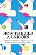 How to Build a Unicorn