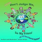 Please Don't Judge Me Be My Friend