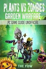Plants Vs Zombies Garden Warfare PC Game Guide Unofficial