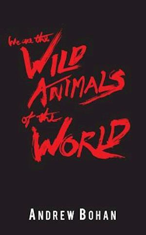 Bog, paperback We Are the Wild Animals of the World af Andrew Bohan