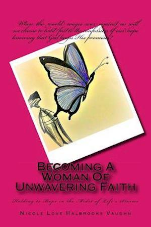 Bog, paperback Becoming a Woman of Unwavering Faith af Nicole Love Halbrooks Vaughn