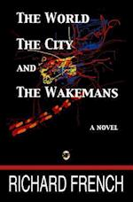 The World, the City, and the Wakemans af Richard French