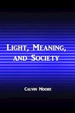Light, Meaning, and Society
