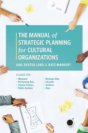 Bog, hardback Manual of Strategic Planning for Cultural Organizations af Kate Markert, Gail Dexter Lord