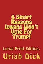 LP 6 Smart Reasons Iowans Won't Vote for Trump!