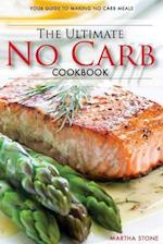 The Ultimate No Carb Cookbook - Your Guide to Making No Carb Meals