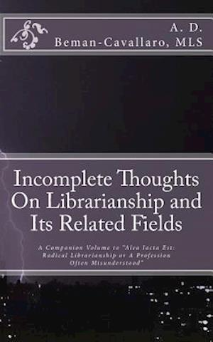 Incomplete Thoughts on Librarianship and Its Related Fields af A. D. Beman-Cavallaro Mls