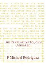 The Revelation to John Unsealed af F. Michael Rodriguez