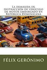 La Demanda En Distraccion de Vehiculo de Motor Embargado En Republica Dominicana