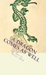 A Dragon Comes as Well, (Part I)