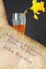 Addiction & Chronic Pain - No More!