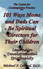 101 Ways Moms and Dads Can Be Spiritual Director for Their Children