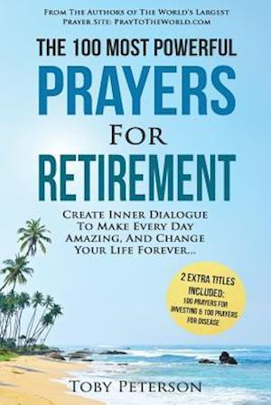 Bog, paperback Prayer the 100 Most Powerful Prayers for Retirement 2 Amazing Books Included to Pray for Investing & Disease af Toby Peterson