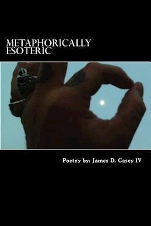 Bog, paperback Metaphorically Esoteric af MR James Dennis Casey IV