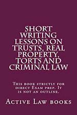 Short Writing Lessons on Trusts, Real Property, Torts and Criminal Law