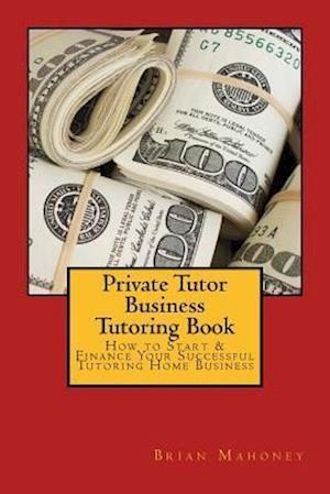 Bog, paperback Private Tutor Business Tutoring Book af Brian Mahoney