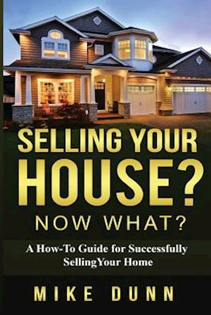 Bog, paperback Selling Your House? Now What? af MR Mike Dunn