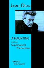 James Dean - A Haunting and Other Supernatural Phenomena