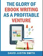 The Glory of eBook Writing as a Profitable Venture af David Justin Smith