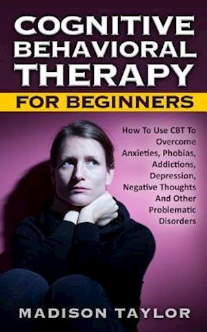 Cognitive Behavioral Therapy for Beginners af Madison Taylor