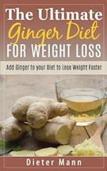 The Ultimate Ginger Diet for Weight Loss