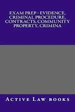 Exam Prep - Evidence, Criminal Procedure, Contracts, Community Property, Crimina
