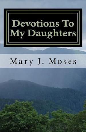 Bog, paperback Devotions to My Daughters af Mary J. Moses