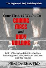 Your First 12 Week's to Gaining Mass and Body Building
