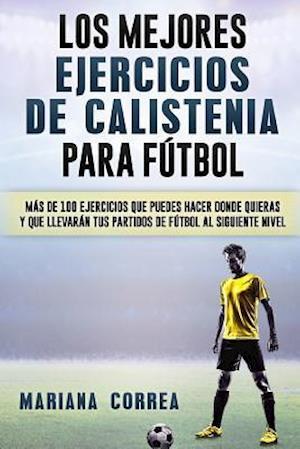 Bog, paperback Los Mejores Ejercicios de Calistenia Para Futbol af Mariana Correa