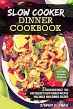 Slow Cooker Dinner Cookbook - 31 Delicious Meat, Fish and Poultry Slow Cooker Recipes Will Make Your Dinner Tastier af Steven D. Shaw