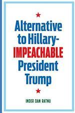 Alternative to Hillary--Impeachable President Trump