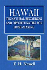 Hawaii, Its Natural Resources and Opportunity for Home-Making
