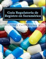 Guia Regulatoria de Registro En Suramerica