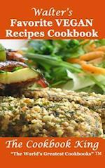 Walter's Favorite Vegan Recipes Cookbook