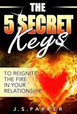 The 5 Secret Keys to Reignite the Fire in Your Relationship