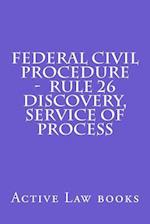 Federal Civil Procedure - Rule 26 Discovery, Service of Process