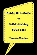 Quirky Girl's Guide to Self-Publishing Your Book