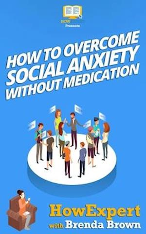 Bog, paperback How to Overcome Social Anxiety Without Medication af Howexpert Press, Brenda Brown