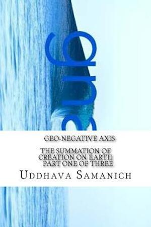 Bog, paperback Geo-Negative Axis the Summation of Creation on Earth Part One of Three af Uddhava Samanich