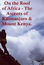 On the Roof of Africa - The Ascents of Kilimanjaro & Mount Kenya.