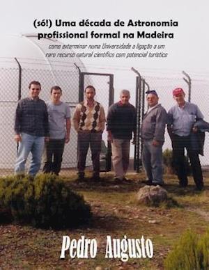 Bog, paperback (So!) Uma Decada de Astronomia Profissional Formal Na Madeira af Dr Pedro Augusto