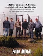 (So!) Uma Decada de Astronomia Profissional Formal Na Madeira