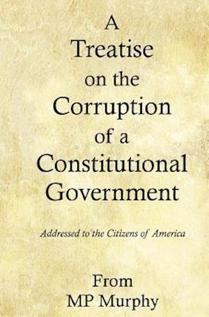 Bog, paperback A Treatise on the Corruption of a Constitutional Government af Mp Murphy