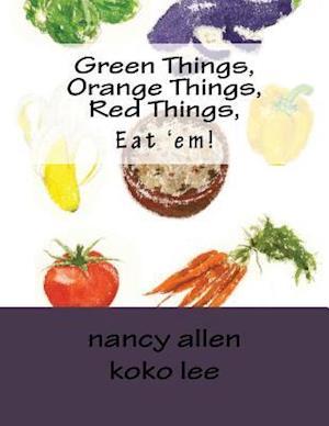 Bog, paperback Green Things, Orange Things, Red Things, Eat 'Em! af Nancy Allen