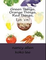 Green Things, Orange Things, Red Things, Eat 'Em!