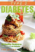 Type 2 Diabetes Cookbook - 25 Healthy Recipes for Type 2 Diabetes for Dummies