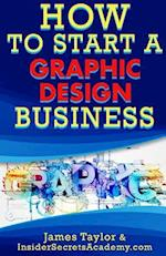 How to Start a Graphics Design Business