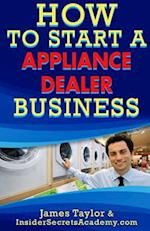 How to Start an Appliance Dealers Business