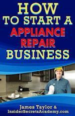 How to Start an Appliance Repair Business