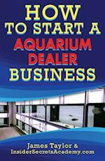 How to Start an Aquarium Dealers Business